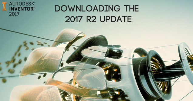 How to Download the Inventor 2017 R2 Update | KETIV
